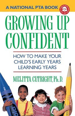 Growing Up Confident: How to Make Your Child's Early Years Learning Years