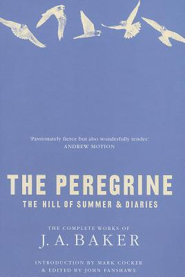 The Peregrine: The Hill of Summer  Diaries: The Complete Works of J. A. Baker