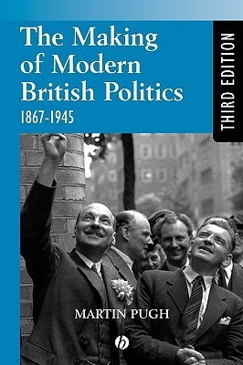 The Making of Modern British Politics: 1867 - 1945