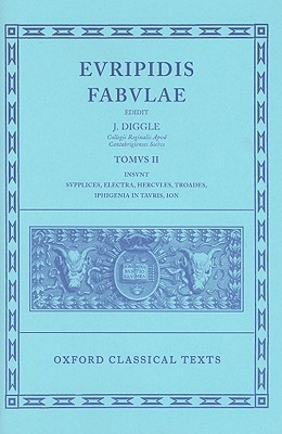Fabulae: Volume II: Supplices, Electra, Hercules, Troades, Iphigenia in Tauris, Ion