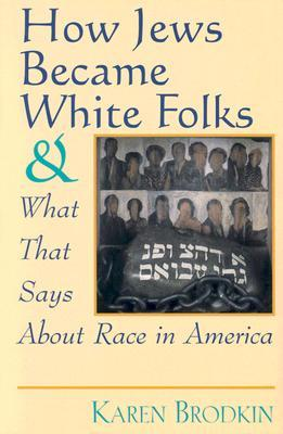 How Jews Became White Folks and What That Says About Race in ... by Karen Brodkin Sacks