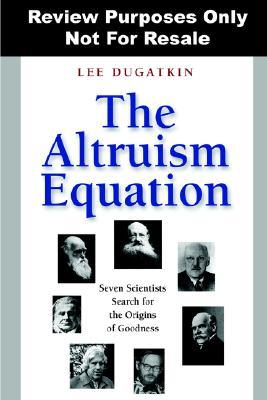 The Altruism Equation: Seven Scientists Search for the Origins of Goodness