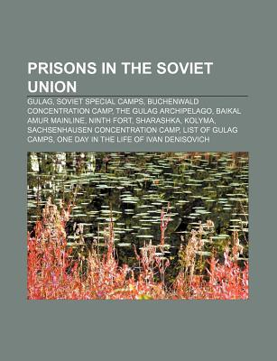 Prisons in the Soviet Union: Gulag, Soviet Special Camps, Buchenwald Concentration Camp, the Gulag Archipelago, Baikal Amur Mainline
