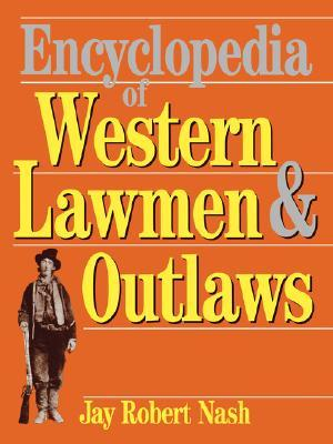 Encyclopedia Of Western Lawmen and Outlaws
