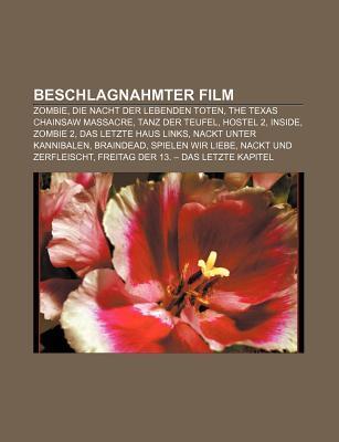 Beschlagnahmter Film: Zombie, Die Nacht Der Lebenden Toten, the Texas Chainsaw Massacre, Tanz Der Teufel, Hostel 2, Inside, Zombie 2
