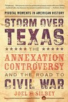 Storm over Texas: The Annexation Controversy and the Road to Civil War (Pivotal Moments in American History (Oxford))