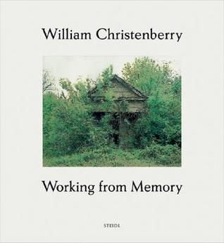 William Christenberry: Working from Memory - Collected Stories