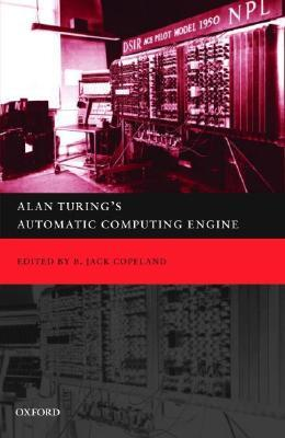 Alan Turing's Automatic Computing Engine: The Master Codebreaker's Struggle to Build the Modern Computer