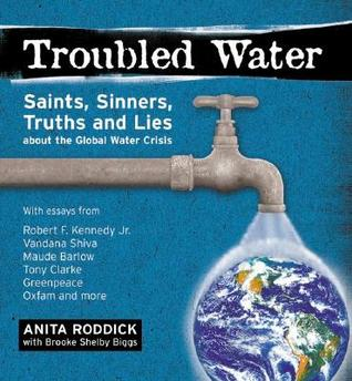 Troubled Water: Saints, Sinners, Truth Lies About The Global Water Crisis