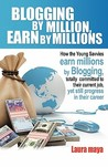 Blogging by Million, Earn by Millions: How the Young Savvies Earn Millions by Blogging, Totally Committed to Their Current Job, Yet Still Progress in