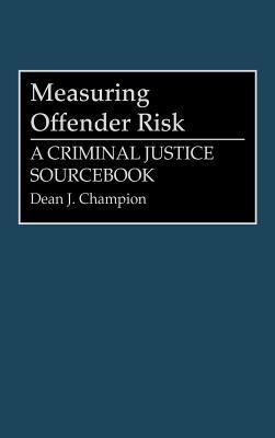 Measuring Offender Risk: A Criminal Justice Sourcebook