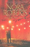 And Then There Was You by Nora Roberts