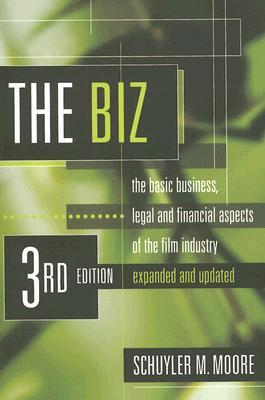 Biz: The Basic Business, Legal & Financial Aspects of the Film Industry: 3rd Edition (Biz: The Basic Business, Legal & Financial Aspects of the Film): ... and Financial Aspects of the Film Industry