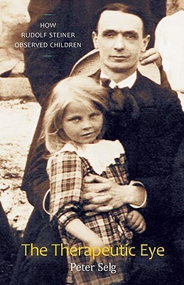 The Therapeutic Eye: How Rudolf Steiner Observed Children