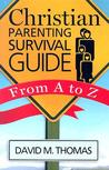 Christian Parenting Survival Guide: From A to Z