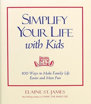 Simplify Your Life With Kids  by Elaine St. James