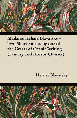 Madame Helena Blavatsky - Two Short Stories by One of the Greats of Occult Writing