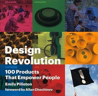 Design Revolution: 100 Products That Empower People: By Emily Pilloton