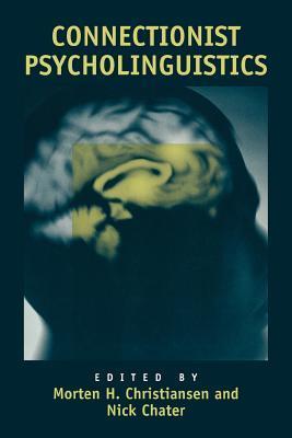 Connectionist Psycholinguistics