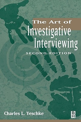 The Art of Investigative Interviewing by Charles L. Yeschke