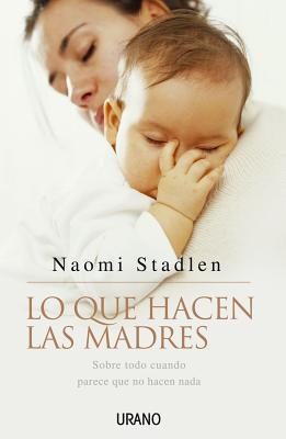 Lo Que Hacen Las Madres / What Mothers Do: Especially When It Looks Like Nothing