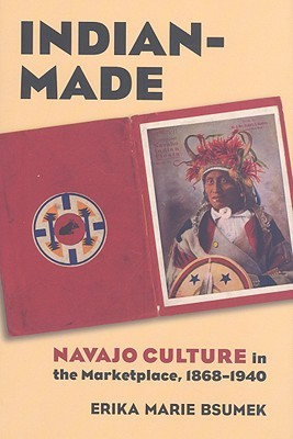 indian-made-navajo-culture-in-the-marketplace-1868-1940
