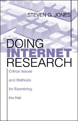 Doing Internet Research: Critical Issues And Methods For Examining The Net