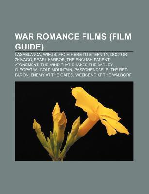 War Romance Films (Film Guide): Casablanca, Wings, from Here to Eternity, Doctor Zhivago, Pearl Harbor, the English Patient, Atonement