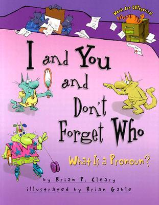 I and You and Don't Forget Who by Brian P. Cleary