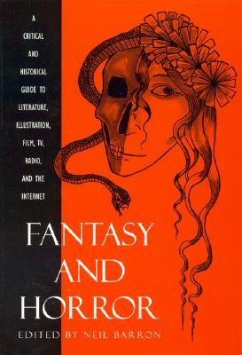 Fantasy and Horror: A Critical and Historical Guide to Literature, Illustration, Film, TV, Radio, and the Internet