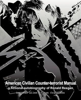 American Civilian Counter-Terrorist Manual: A Fictional Autobiography of Ronald Reagan