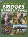 Model Railroader's Guide to Bridges, Trestles & Tunnels