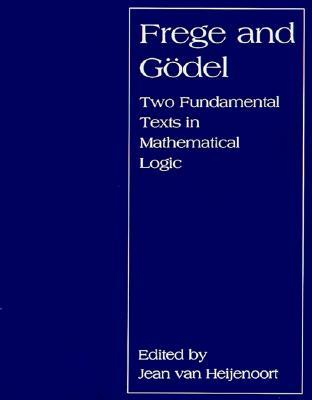 Frege and Godel: Two Fundamental Texts in Mathematical Logic