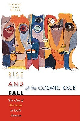 Rise and Fall of the Cosmic Race: The Cult of Mestizaje in Latin America