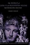 The World of Juba II and Kleopatra Selene by Duane W. Roller