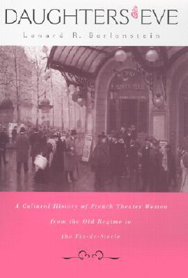 Daughters of Eve: A Cultural History of French Theater Women from the Old Regime to the Fin de Siecle Descargar libros en línea pdf