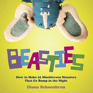 Beasties: How to Make 22 Mischievous Monsters That Go Bump in the Night
