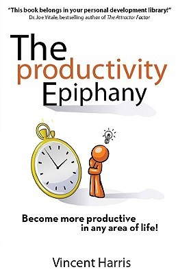 The Productivity Epiphany: Become More Productive in Any Area of Life!