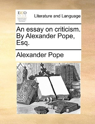 epigrams essay criticism alexander pope Neo-classicism and pope epigrams by pope one glaring chaos and wild heap of wit -----from alexander pope's an essay on criticism.