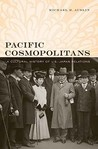 Pacific Cosmopolitans: A Cultural History of U.S.-Japan Relations