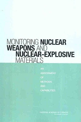Monitoring Nuclear Weapons and Nuclear-Explosive Materials: An Assessment of Methods and Capabilities