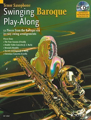 Swinging Baroque Play-Along: Tenor Saxophone: 12 Pieces from the Baroque Era in Easy Swing Arrangements [With CD (Audio)]