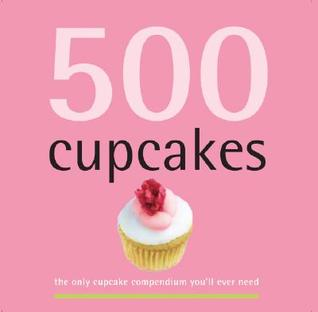 500 Cupcakes: The Only Cupcake Compendium You'll Ever Need (500 Series Cookbooks)
