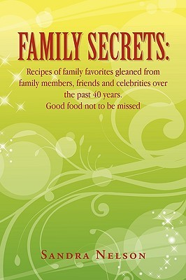 Family Secrets: Recipes of Family Favorites Gleaned from Family Members, Friends and Celebrities Over the Past 40 Years. Good Food Not