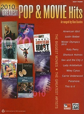 2010 Greatest Pop & Movie Hits: The Biggest Movies * the Greatest Artists (Easy Piano)
