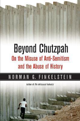 Beyond Chutzpah by Norman G. Finkelstein