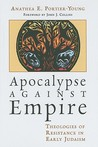 Apocalypse against Empire by Anathea E. Portier-Young