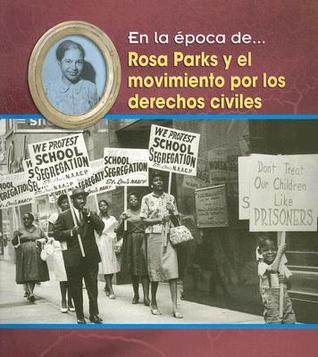 Rosa Parks y el Movimiento Por los Derechos Civiles = Rosa Parks and the the Civil Rights Movement