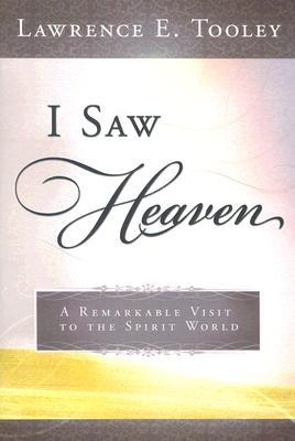 I Saw Heaven by Lawrence E. Tooley