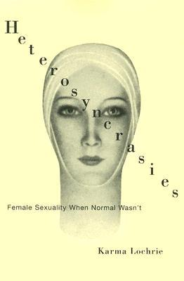Heterosyncrasies: Female Sexuality When Normal Wasn't
